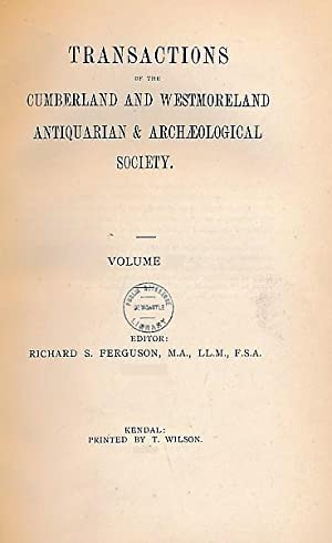 Transactions of the Cumberland and Westmorland Antiquarian and Archaeological Society. Vol. IX. ...