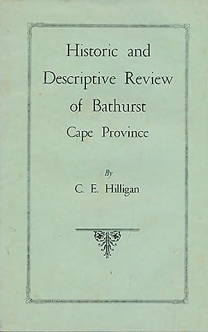Historic and Descriptive Review of Bathurst, Cape Province: Hilligan, C E