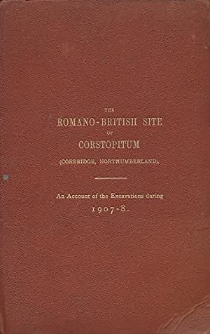 The Romano-British Site Of Corstopitum. An Account of the Excavations During 1907-8: Knowles, W H