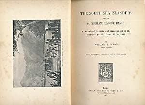 The South Sea Islanders and the Queensland Labour Trade. A Record of the Voyages and Experiences in...