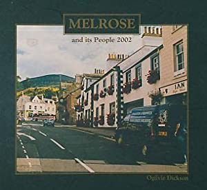 Melrose and Its People 2002: Dickson, Ogilvie [ed. and compiler]