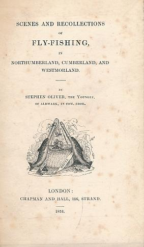 Scenes and Recollections of Fly-Fishing in Northumberland, Cumberland and Westmoreland: Oliver, ...