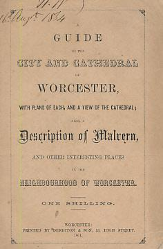 A Guide to the City and Cathedral of Worcester, With Plans of Each, and a View of the Cathedral; ...