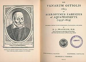 De Venarum Ostiolis 1603. Facsimile Edition: Fabricius, Hieronymous [of Aquapendente]; Franklin, K ...