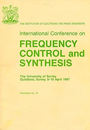 International Conference on Frequency Control and Synthesis. April 1987. IERE Proceeding No 75: ...