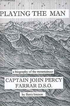 Playing the Man. A Biography of the Mountaineer Captain John Percy Farrar DSO. Limited Edition: ...