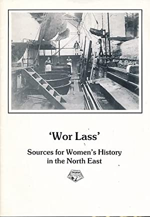 Wor Lass'. Sources for Women's History in the North East: Education Officer