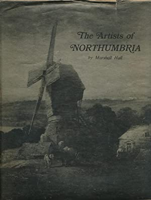 The Artists of Northumbria. 1973 First Edition: Hall, Marshall