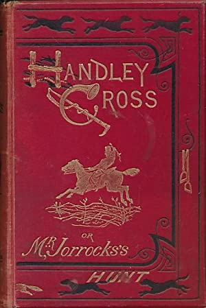 Handley Cross or Mr. Jorrocks's Hunt [1902]: Surtees, Robert Smith; Leech, John [illus.]