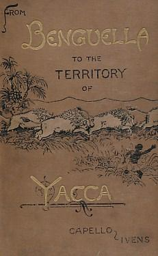 From Benguella to the Territory of Yacca. Description of a Journey Into Central and West Africa. ...