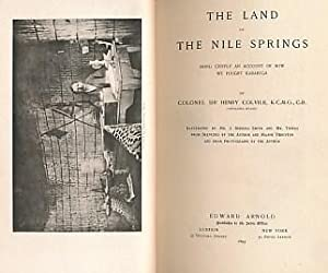 The Land of the Nile Springs. Being Chiefly An Account of How We Fought Kabarega: Colville, Henry