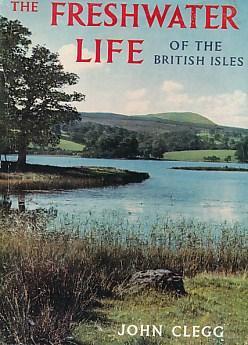 The Freshwater Life of the British Isles: Clegg, John