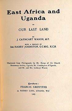 East Africa and Uganda or Our Last Land: Wason, J Cathcart; Johnston, Harry [preface]