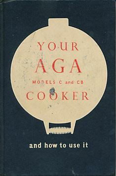 Your Aga Cooker and How to Use it. Models C and CB: Aga Cookery Advisory Department