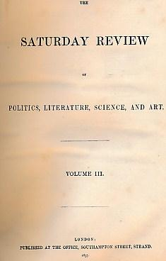 The Saturday Review of Politics, Literature, Science, and Art. Volume III. Nos. 62 - 87. January 3 ...
