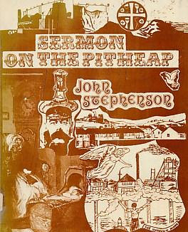 Sermon on the Pitheap. A Book of North-East Yesterdays. Signed copy: Stephenson, John