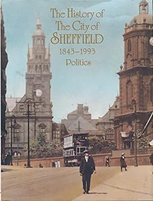 The History of the City of Sheffield 1843-1993. Volume I: Politics: Binfield, Clyde; Hey, David; ...