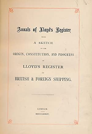 Annals of Lloyd's Register. Being a Sketch of the Origin, Constitution, and Progress of Lloyd&...