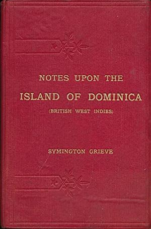 Notes upon the Island of Dominica (British West Indies): Grieve, Symington