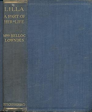 Lilla: A Part of her Life. Signed copy: Lowndes, Mrs Belloc [Marie]