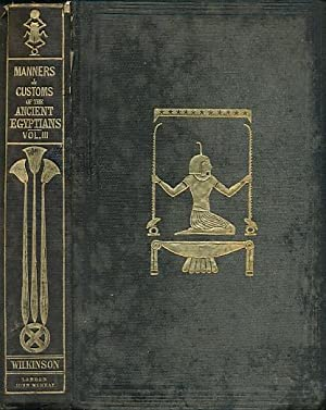 Manners and Customs of the Ancient Egyptians, Including Their Private Life, Government, Laws, Arts,...