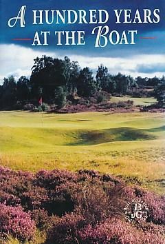 A Hundred Years at the Boat 1898-1998. Stories of a Highland Golf Club: Kerr, John [compiler]