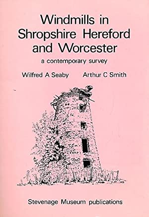 Windmills in Shropshire Hereford and Worcester: Smith, Arthur C; Seaby, Wilfred A