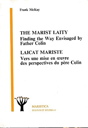 The Marist Laity: Finding the Way Envisaged by Father Colin. Laicat Mariste: Vers une Mise en Oevre...