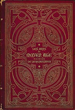 Les Arts au Moyen Age et a L'Époque de La Renaissance: Lacroix, Paul; Kellerhoven, F [...