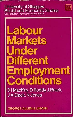 Labour Markets under Different Employment Conditions: McKay, D I, Boddy, D, Brack, J, Diack, J A, ...