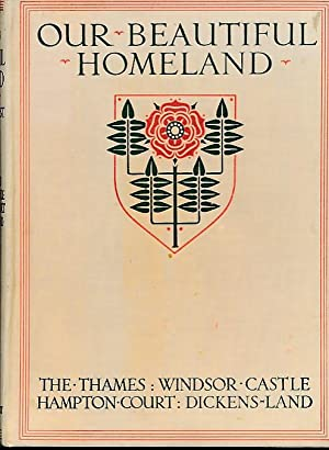 Our Beautiful Homeland. The Thames: Windsor Castle, Hampton Court: Dickens-land: Haselhust, Ernest ...