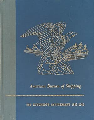 American Bureau of Shipping. One Hundreth Anniversay 1862-1962: Brown, David P [ed.]