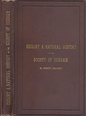 Notes on the Geology and Natural History of the County of Durham: Calvert, Robert