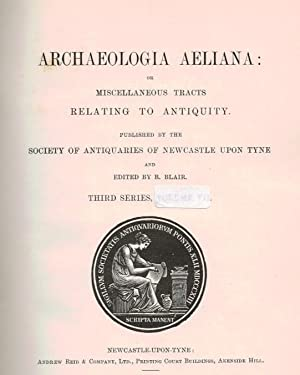 Archaeologia Aeliana: or, Miscellaneous Tracts Relating to Antiquities. 3rd series, Volume VII [7]....