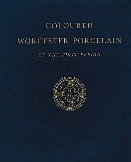 Coloured Worcester Porcelain of the First Period [1751-1783]: Marshall, H Rissik