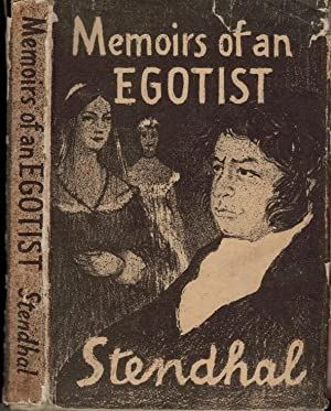 Memoirs of an Egotist: Stendhal [Beyle, Marie-Henri] (Earp, T.W. (trans))