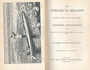 The Fowler in Ireland or Notes on the Haunts and Habits of Wildfowl and Seafowl Including ...
