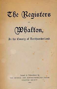The Registers of Whalton, in the County of Northumberland: Walker, John; (transcriber) (Herbert M. ...