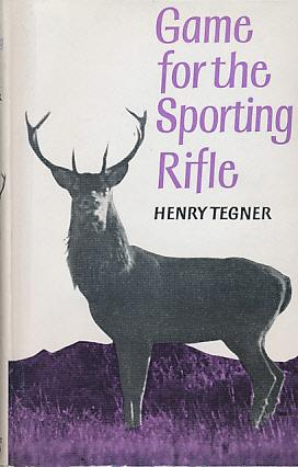 Game for the Sporting Rifle: Tegner, Henry