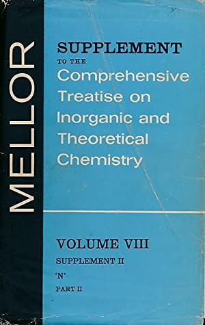 A Comprehensive Treatise on Inorganic and Theoretical Chemistry. Volume VIII. N: Mellor, J W