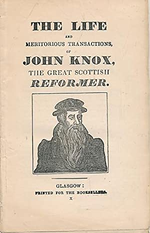 The Life and Meritorious Transactions, of John Knox, the Great Scottish Reformer: Chapbook