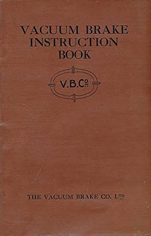 Vacuum Brake Instruction Book. The Vacuum Automatic Brake: The Vacuum Brake Co Ltd