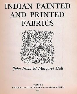 Indian Painted and Printed Fabrics. Volume I: Irwin, John; Hall,