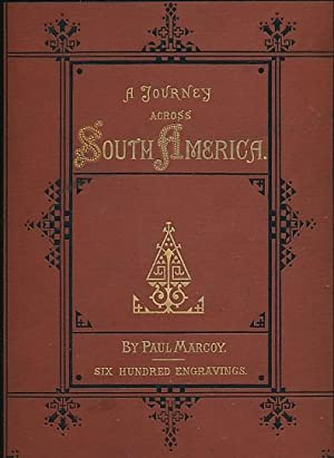 A Journey Across South America. 2 volume set in 4 volumes: Marcoy, Paul