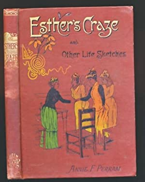 Esther's Craze and Other Life Sketches: Perram, Annie Frances; Gunston, W [illus.]