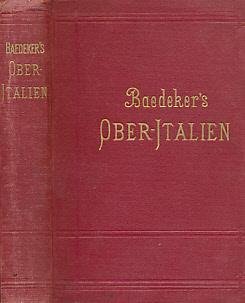 Ober-Italien [Oberitalien]. [Upper Italy] Mit Ravenna, Florenz: Baedeker, Karl
