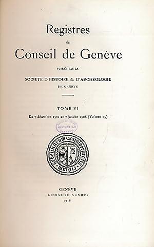 Registres du Conseil de Genève. Tome VI. Du 7 Décembre au 7 Janvier 1508.[Volumes 15]...