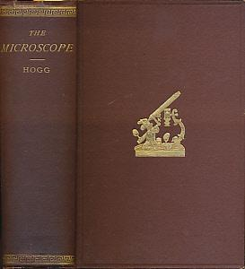 The Microscope. Its History, Construction, and Application.: Hogg, Jabez