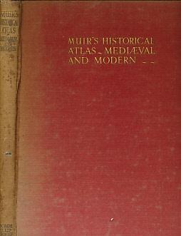 Muir's Historical Atlas Medieval and Modern: Muir, Ramsay; Goodall,