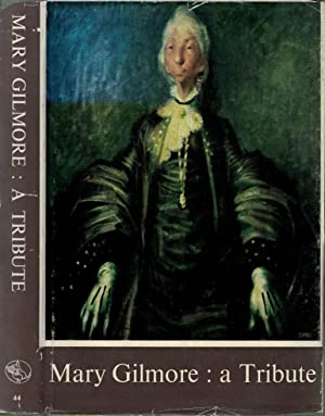 Mary Gilmore: A Tribute: Cusack, Dymphna; Moore,